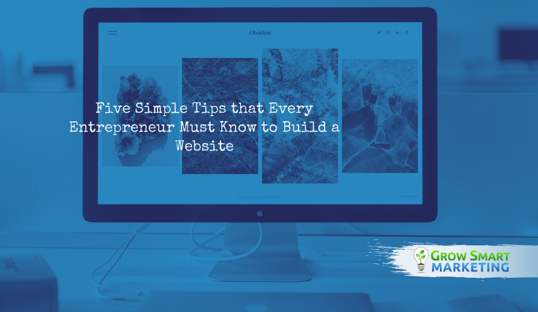 Five Simple Tips that Every Entrepreneur Must Know to Build a Website