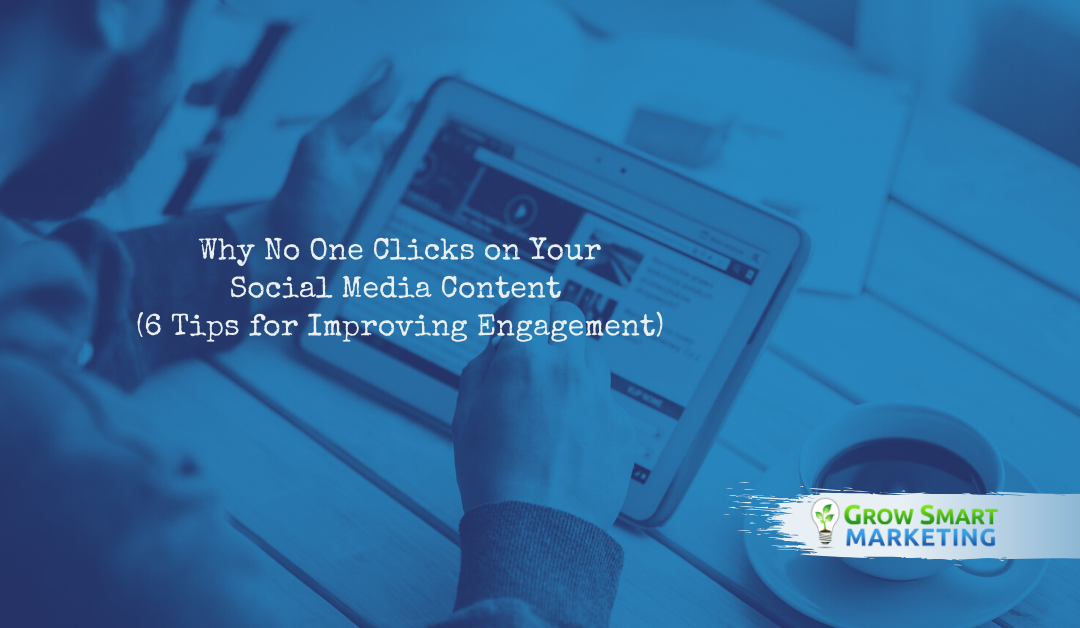 Why No One Clicks on Your Social Media Content — 6 Tips for Improving Engagement