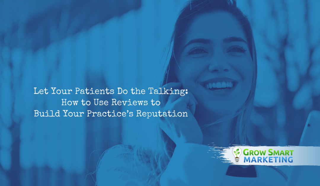 Let Your Patients Do the Talking: How to Use Reviews to Build Your Practice's Reputation