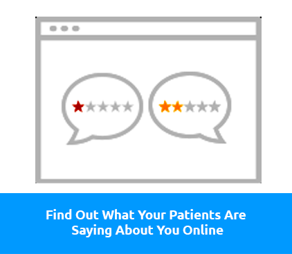 Find Out What Your Patients Are Saying About You Online
