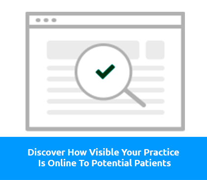 Discover How Visible Your Practice Is Online To Potential Patients
